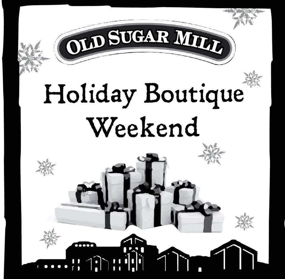 Old Sugar Mill Holiday Boutique Weekend