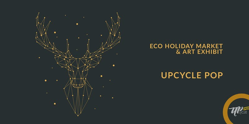 UpcyclePop Eco Holiday Market & Art Exhibit @ The Atrium
